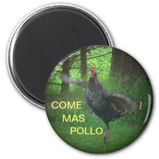 Come Mas Pollo Funny Turkey Magnet