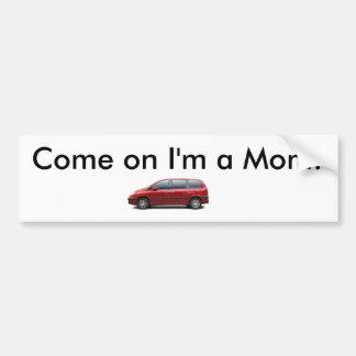 Come on I'm a Mom! Bumper Sticker