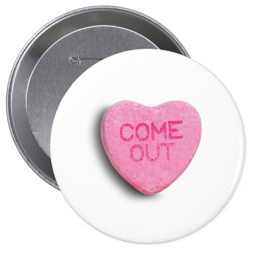 COME OUT CANDY HEART PINBACK BUTTON