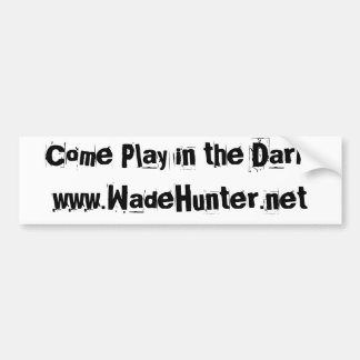 Come Play in the Dark.www.WadeHunt... - Customized Bumper Sticker