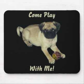Come Play With Me! Pug Puppy Mouse Pad