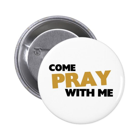 Come Pray with me 6 Cm Round Badge