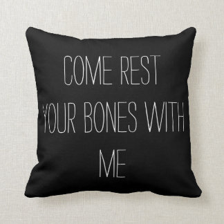 Come Rest Your Bones With Me Pillow
