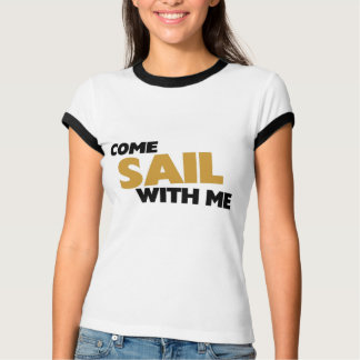 Come sail with me T-Shirt