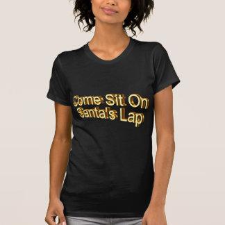 Come Sit On Santa's Lap T-shirt
