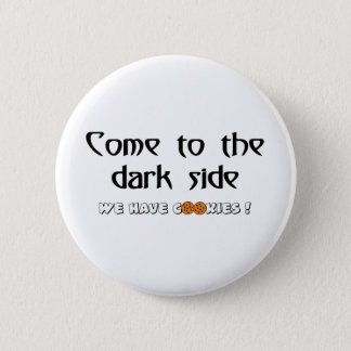 Come To The Dark Side - We Have Cookies! 6 Cm Round Badge