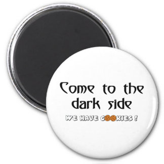 Come To The Dark Side - We Have Cookies! Magnet