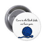 Come to the Dark Side, we have yarn Pinback Button