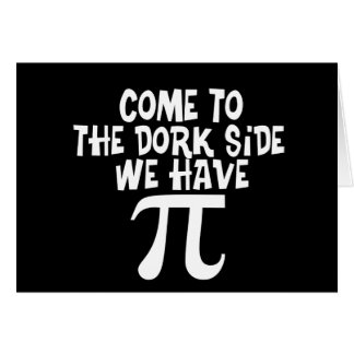 Come to the Dork Side...We have PI Greeting Card
