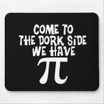 Come to the Dork Side...We have PI Mousepad