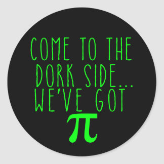 Come to the Dork Side..We've Got Pi Classic Round Sticker