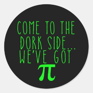 Come to the Dork Side..We've Got Pi Round Sticker