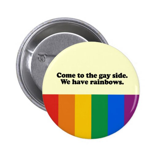 Come to the gay side pin