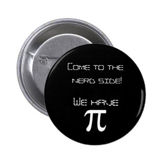 Come to the Nerd side we have pi! 6 Cm Round Badge