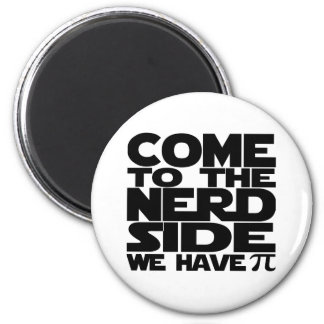 Come To The Nerd Side We Have Pi 6 Cm Round Magnet
