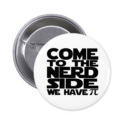 Come To The Nerd Side We Have Pi Pinback Buttons
