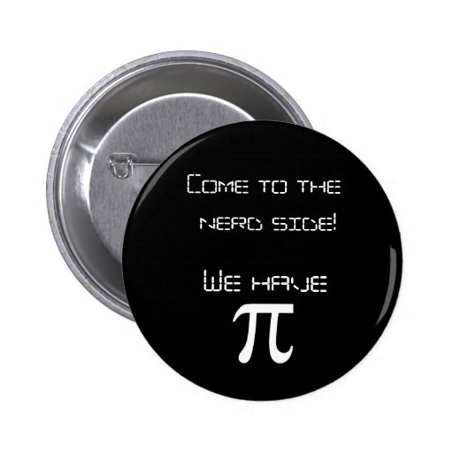 Come to the Nerd side we have pi! Buttons