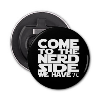 Come To The Nerd Side We Have Pi Bottle Opener