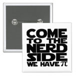 Come To The Nerd Side We Have Pi Pinback Button