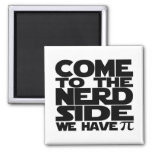 Come To The Nerd Side We Have Pi Square Magnet