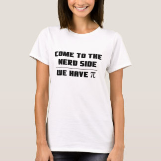 Come to the nerd side. We have Pi T-Shirt