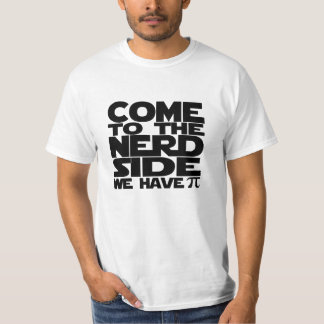 Come To The Nerd Side We Have Pi T-Shirt