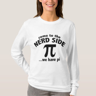 Come To The Nerd Side ... We Have Pi T-Shirt