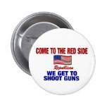 Come To The Red Side - We Get To Shoot Guns Pinback Button