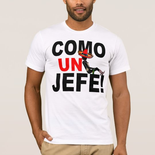 COME UN JEFE: LIKE A BOSS! T-Shirt