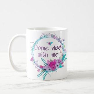 Come vibe with me coffee mug