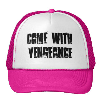 Come with Vengeance Trucker Hats