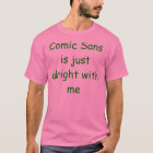 Comic Sans is just alright with me! T-Shirt