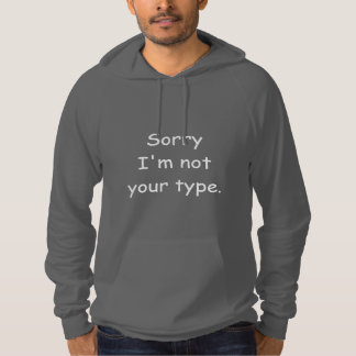 "Comic Sans Joke Hoodie ""Sorry I'm not your type"""