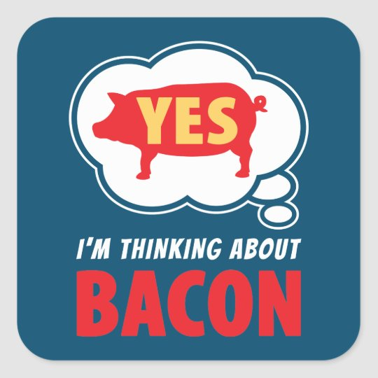 Comical Thinking About Bacon Slogan Square Sticker