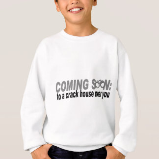 Coming Soon: to a crack house near you! Sweatshirt