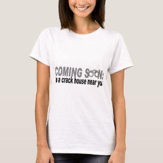 Coming Soon: to a crack house near you! T-Shirt