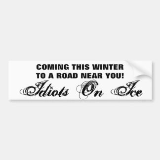 Coming This Winter - Idiots on Ice Bumper Sticker