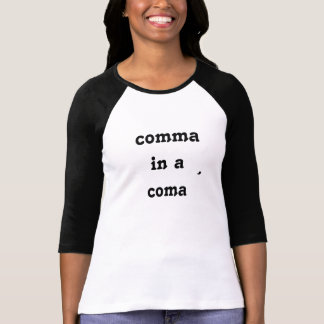Comma in a Coma Print Tshirts