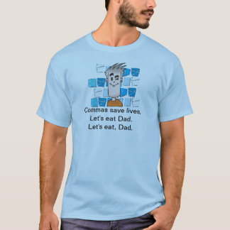 Commas save lives. Let's eat Dad. Let's eat, Dad. T-Shirt