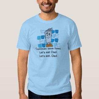 Commas save lives. Let's eat Dad. Let's eat, Dad. T Shirts