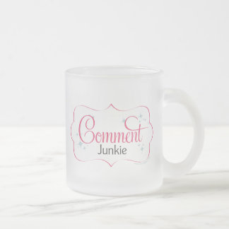 Comment Junkie Frosted Glass Mug