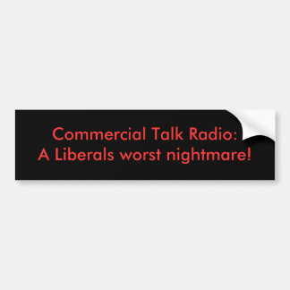 Commercial Talk Radio: A Liberals worst nightmare! Bumper Sticker