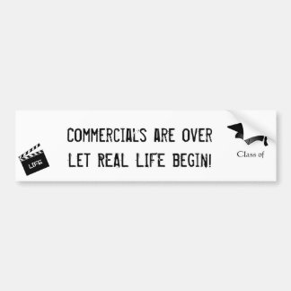 commercials are over let real life begin bumper sticker