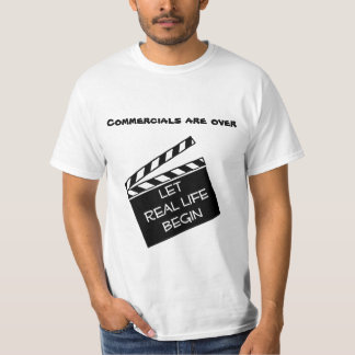 """commercials are over, let real life begin"" T-Shirt"