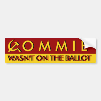 Commie Wasn't on the Ballot Bumper Sticker