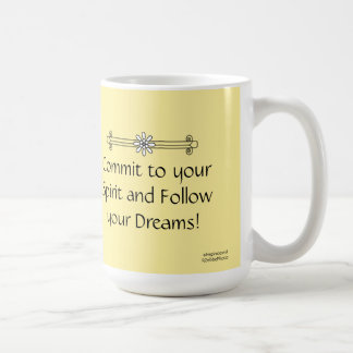 Commit to Your Spirit and Follow Your Dreams Coffee Mug