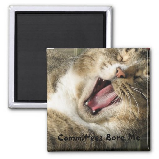 Committees Bore Me Refrigerator Magnet