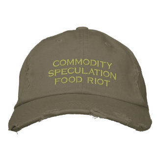 commodity speculation food riot embroidered cap