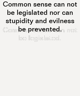 Common sense can not be legislated nor can stupid. t shirts
