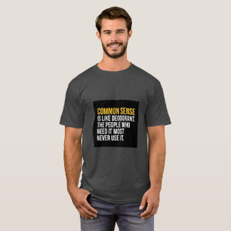 Common Sense is Like Deodorant T-Shirt